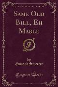 Same Old Bill, Eh Mable (Classic Reprint)