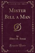 Mister Bill a Man (Classic Reprint)