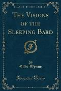 The Visions of the Sleeping Bard (Classic Reprint)