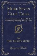 More Seven Club Tales: Found in Mr. Jefferay's Papers Marked; Some Strange Relatings, Sent by Divers (Classic Reprint)