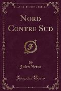 Nord Contre Sud (Classic Reprint)