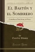 El Baston y El Sombrero: Comedia En Tres Actos, En Verso (Classic Reprint)