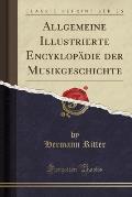 Allgemeine Illustrierte Encyklopadie Der Musikgeschichte (Classic Reprint)