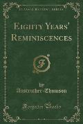 Eighty Years' Reminiscences (Classic Reprint)