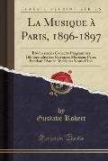 La Musique a Paris, 1896-1897: Etudes Sur Les Concerts Programmes Bibliographie Des Ouvrages Musicaux Parus Pendant L'Annee; Index Des Noms Cites (Cl