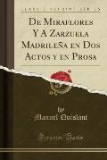 de Miraflores y a Zarzuela Madrilena En DOS Actos y En Prosa (Classic Reprint)
