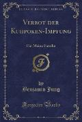 Verbot Der Kuhpoken-Impfung: Fur Meine Familie (Classic Reprint)