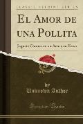 El Amor de Una Pollita: Juguete Comico En Un Acto y En Verso (Classic Reprint)