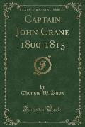 Captain John Crane 1800-1815 (Classic Reprint)