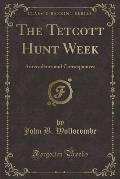 The Tetcott Hunt Week: Antecedents and Consequences (Classic Reprint)