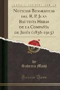 Noticias Biograficas del R. P. Juan Bautista Heras de La Compania de Jesus (1836-1915) (Classic Reprint)