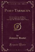 Port-Tarascon: Dernieres Aventures de L'Illustre Tartarin; Illustrations de Bieler, Montegut, Montenard, Myrbach Et Rossi (Classic Re