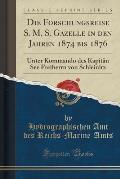 Die Forschungsreise S. M. S. Gazelle in Den Jahren 1874 Bis 1876: Unter Kommando Des Kapitan See Freiherrn Von Schleinitz (Classic Reprint)