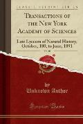 Transactions of the New York Academy of Sciences, Vol. 10: Late Lyceum of Natural History, October, 180, to June, 1891 (Classic Reprint)