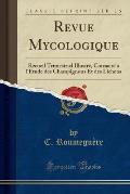 Revue Mycologique: Recueil Trimestriel Illustre, Consacre A L'Etude Des Champignons Et Des Lichens (Classic Reprint)