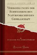 Verhandlungen Der Schweizerischen Naturforschenden Gesellschaft (Classic Reprint)
