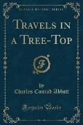Travels in a Tree-Top (Classic Reprint)