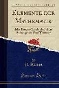 Elemente Der Mathematik: Mit Einem Geschichtlichen Anhang Von Paul Tannery (Classic Reprint)