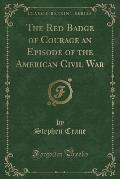 The Red Badge of Courage an Episode of the American Civil War (Classic Reprint)
