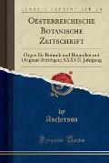 Oesterreichische Botanische Zeitschrift: Organ Fur Botanik Und Botaniker Mit Original-Beitragen; XXXVII. Jahrgang (Classic Reprint)