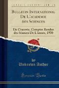 Bulletin International de L'Academie Des Sciences: de Cracovie, Comptes Rendus Des Seances de L'Annee, 1900 (Classic Reprint)