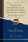 Memoirs and Proceedings of the Manchester Literary Philosophical Society, Vol. 52: Manchester Memoirs, 1907-8 (Classic Reprint)