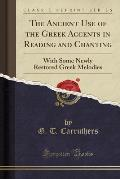 The Ancient Use of the Greek Accents in Reading and Chanting: With Some Newly Restored Greek Melodies (Classic Reprint)