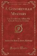 A Gondreville Mystery: Une Tenebreuse Affaire Un Episode Sous La Terreur (Classic Reprint)