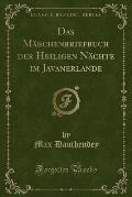Das Marchenbriefbuch Der Heiligen Nachte Im Javanerlande (Classic Reprint)