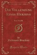 Die Vollendung Eines Herzens: Eine Novelle (Classic Reprint)