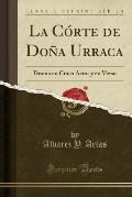 La Corte de Dona Urraca: Drama En Cinco Actos y En Verso (Classic Reprint)