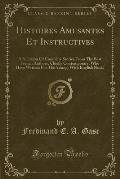 Histoires Amusantes Et Instructives: A Selection of Complete Stories from the Best French Authors, Chiefly Contemporary, Who Have Written for the Youn