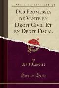 Des Promesses de Vente En Droit Civil Et En Droit Fiscal (Classic Reprint)