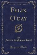Felix O'Day (Classic Reprint)