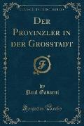 Der Provinzler in Der Grosstadt (Classic Reprint)