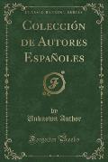 Coleccion de Autores Espanoles (Classic Reprint)
