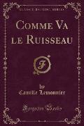 Comme Va Le Ruisseau (Classic Reprint)