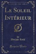 Le Soleil Interieur (Classic Reprint)