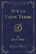 Sur La Vaste Terre (Classic Reprint)