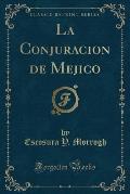 La Conjuracion de Mejico (Classic Reprint)