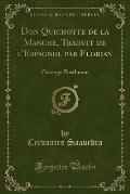 Don Quichotte de La Manche, Traduit de L'Espagnol Par Florian: Ouvrage Posthume (Classic Reprint)