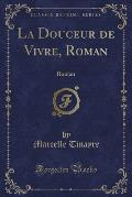 La Douceur de Vivre, Roman: Roman (Classic Reprint)