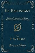 En Racontant: Recits de Voyages En Floride, Au Labrador Et Sur Le Fleuve Saint-Laurent (Classic Reprint)