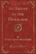 An Artist in the Himalayas, Vol. 10 (Classic Reprint)