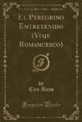 El Peregrino Entretenido (Viaje Romancesco) (Classic Reprint)