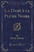 La Dame a la Plume Noire (Classic Reprint)