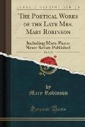 The Poetical Works of the Late Mrs. Mary Robinson, Vol. 2 of 3: Including Many Pieces Never Before Published (Classic Reprint)