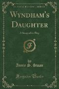 Wyndham's Daughter: A Story of To-Day (Classic Reprint)