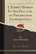 L'Esprit Humain Et Ses Facultes, Ou Psychologie Experimentale, Vol. 1 (Classic Reprint)