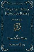 Cinq Cent Mille Francs de Rente: Roman de Murs (Classic Reprint)